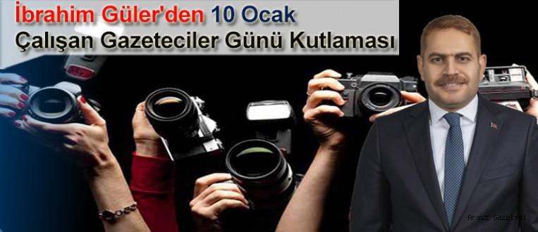 İbrahim Güler'den 10 Ocak Çalışan Gazeteciler Günü Kutlaması